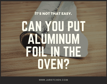 can you put aluminum foil in the oven